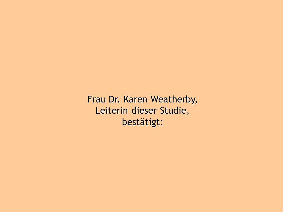 Frau Dr. Karen Weatherby, Leiterin dieser Studie, bestätigt: