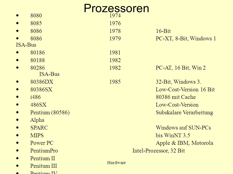 Prozessoren · 8080 1974. · 8085 1976. · 8086 1978 16-Bit. · 8086 1979 PC-XT, 8-Bit, Windows 1 ISA-Bus.