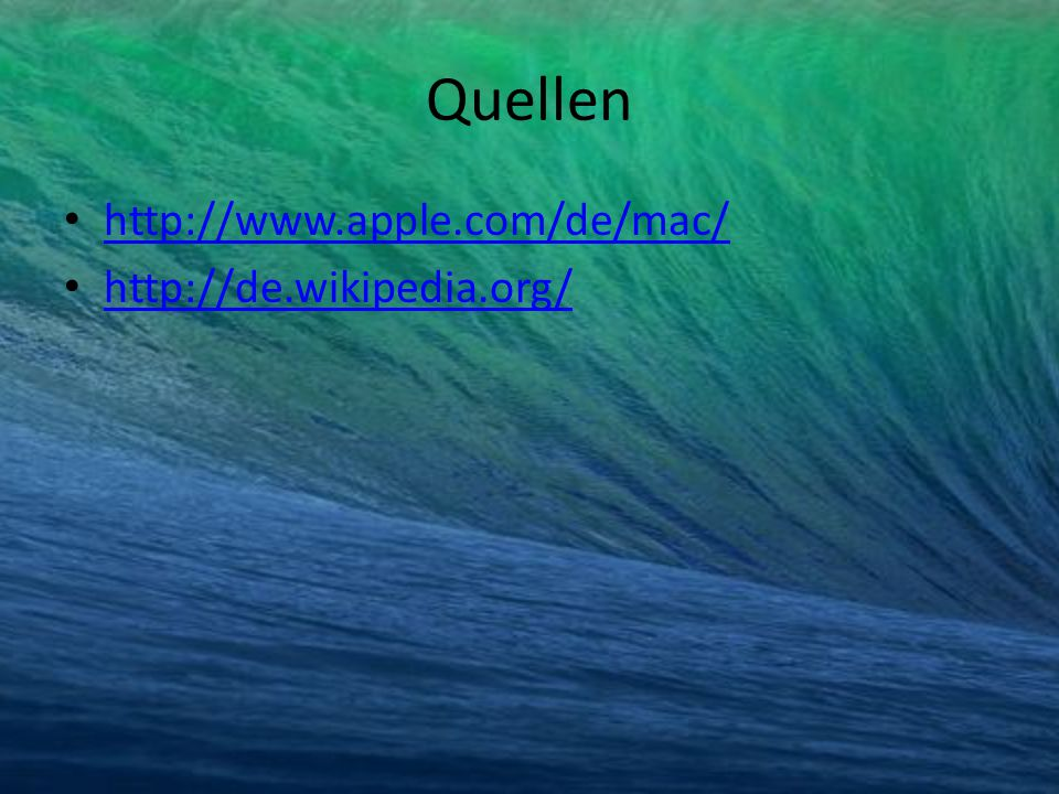 Quellen http://www.apple.com/de/mac/ http://de.wikipedia.org/