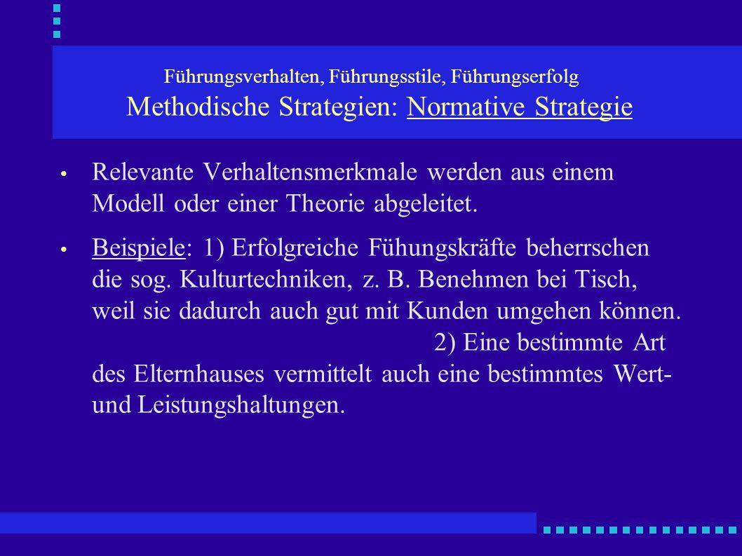Führungsverhalten, Führungsstile, Führungserfolg Methodische Strategien: Normative Strategie