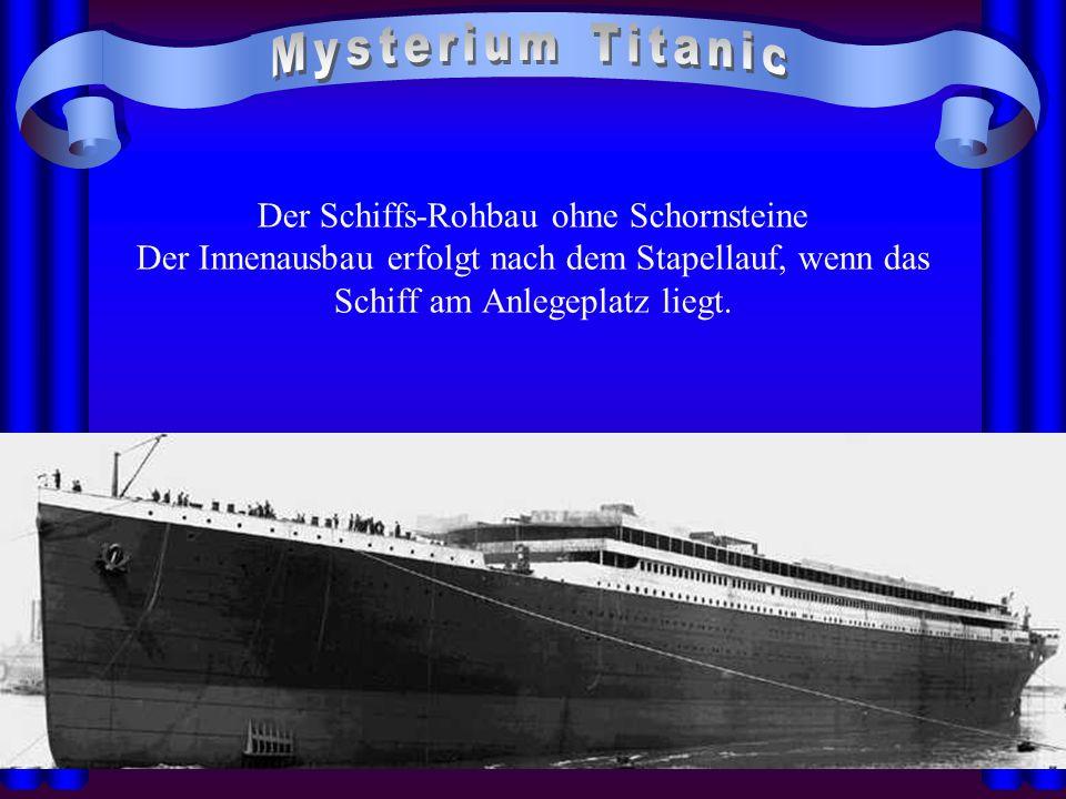 Mysterium Titanic Der Schiffs-Rohbau ohne Schornsteine Der Innenausbau erfolgt nach dem Stapellauf, wenn das Schiff am Anlegeplatz liegt.