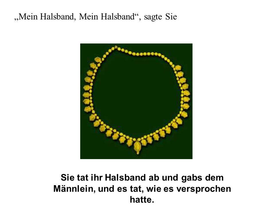 """""""Mein Halsband, Mein Halsband , sagte Sie"""