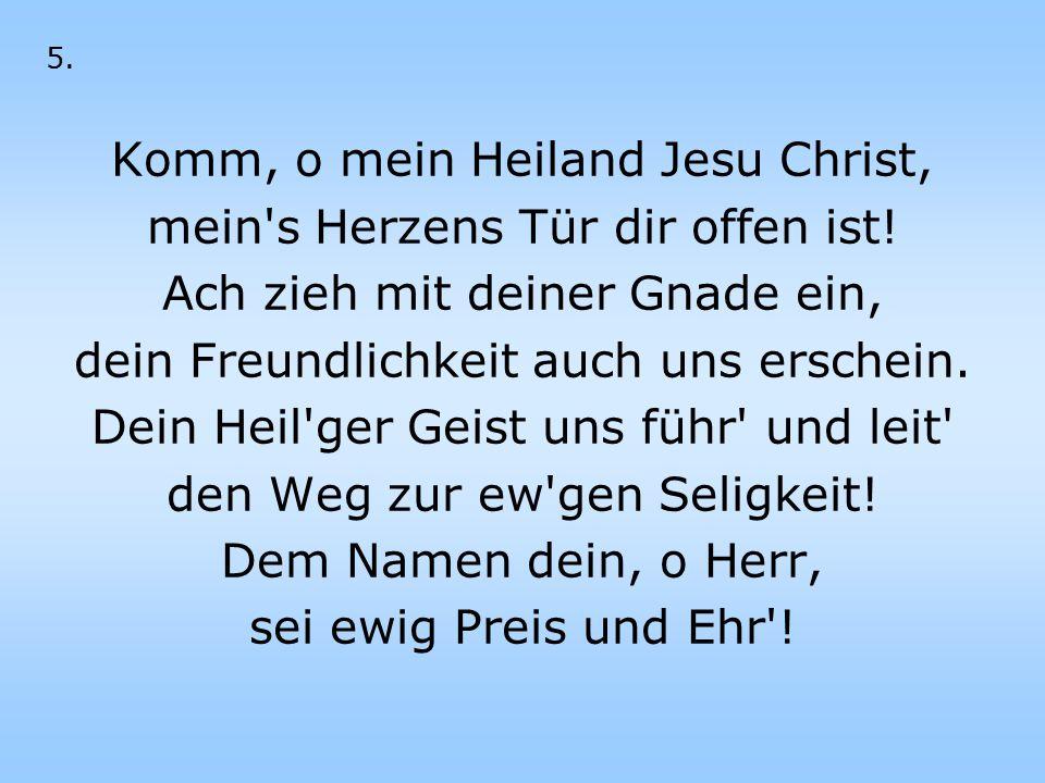Komm, o mein Heiland Jesu Christ, mein s Herzens Tür dir offen ist!