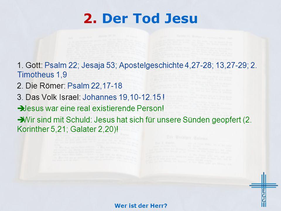2. Der Tod Jesu 1. Gott: Psalm 22; Jesaja 53; Apostelgeschichte 4,27-28; 13,27-29; 2. Timotheus 1,9.
