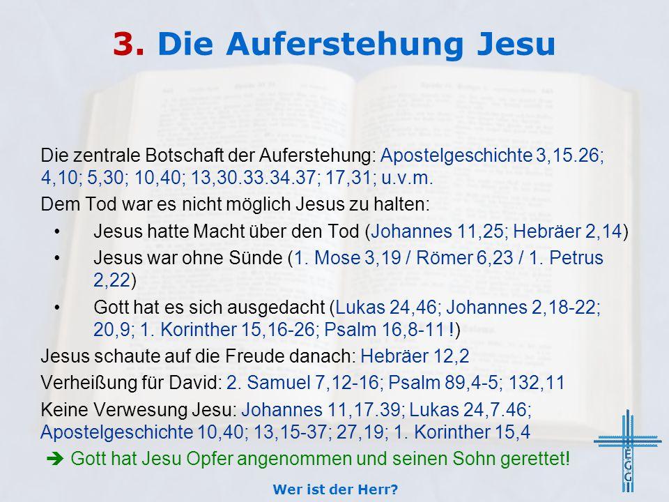 3. Die Auferstehung Jesu Die zentrale Botschaft der Auferstehung: Apostelgeschichte 3,15.26; 4,10; 5,30; 10,40; 13,30.33.34.37; 17,31; u.v.m.