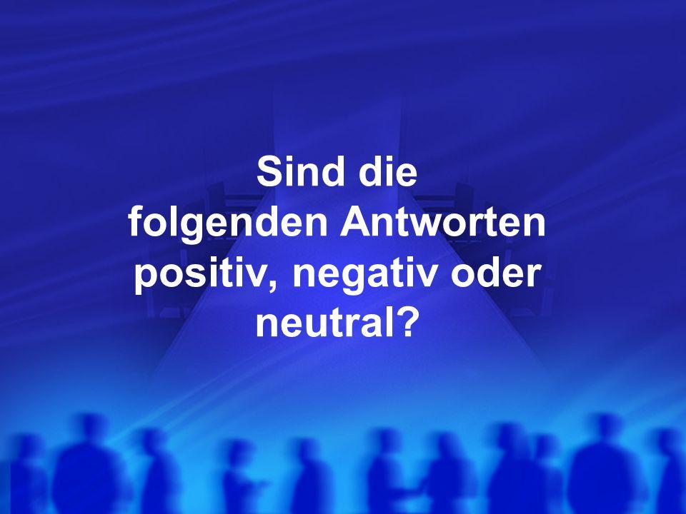 Sind die folgenden Antworten positiv, negativ oder neutral