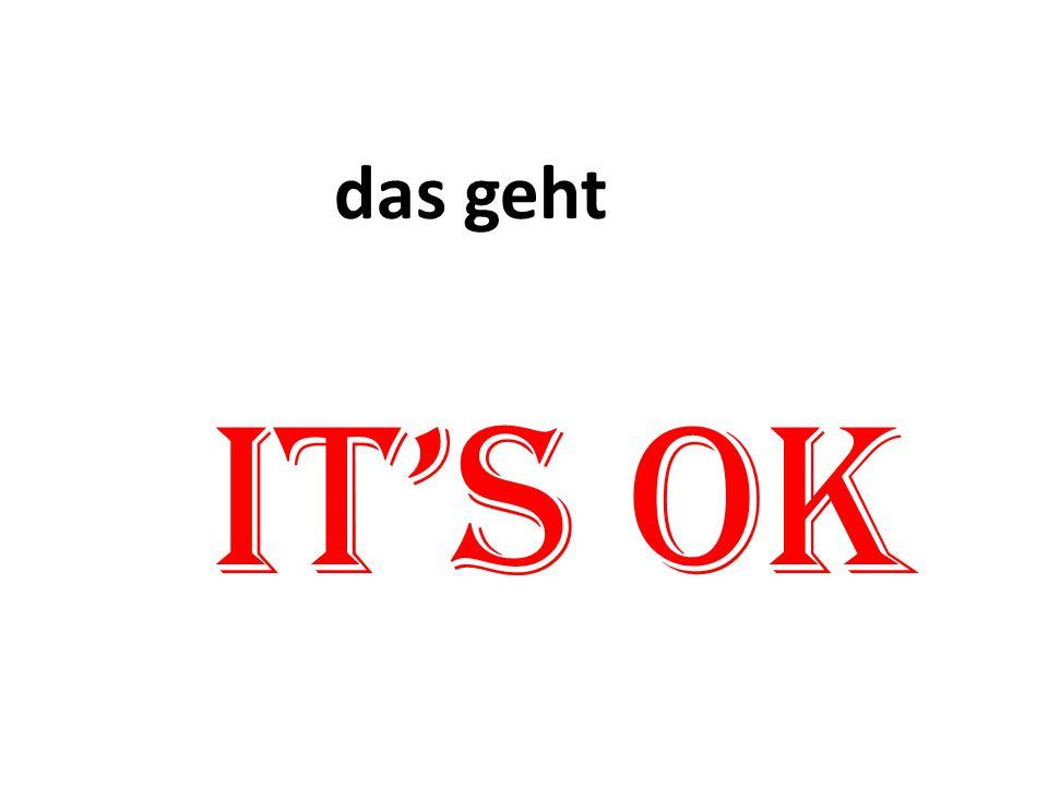 das geht It's OK