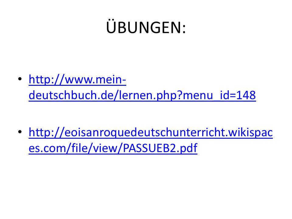 ÜBUNGEN: http://www.mein-deutschbuch.de/lernen.php menu_id=148