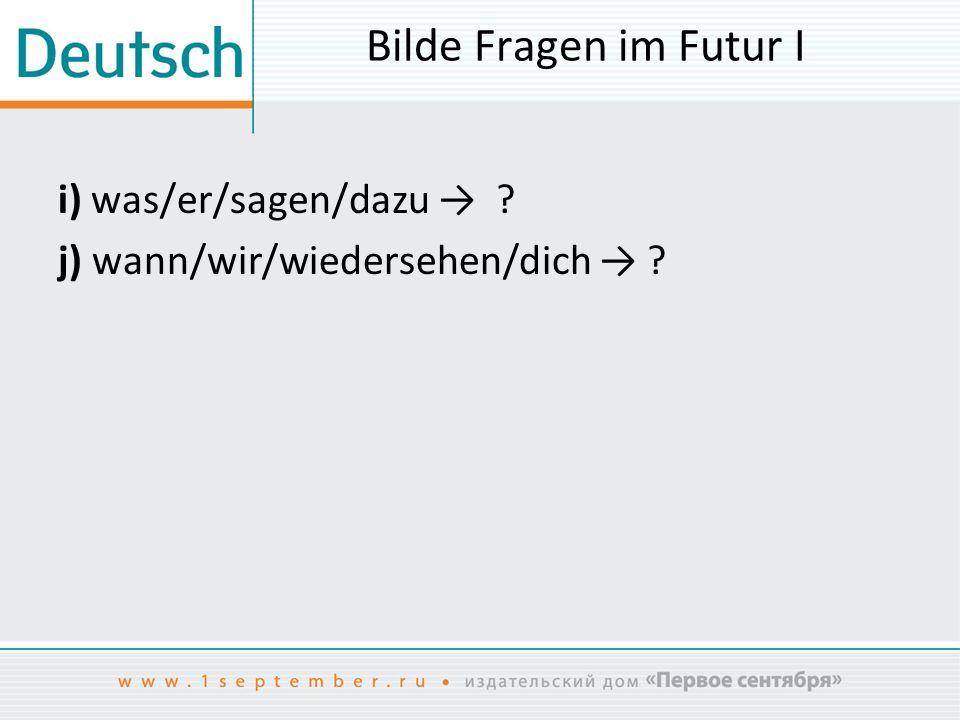 Bilde Fragen im Futur I i) was/er/sagen/dazu →