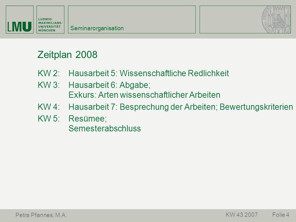 Zeitplan 2008 KW 2: Hausarbeit 5: Wissenschaftliche Redlichkeit