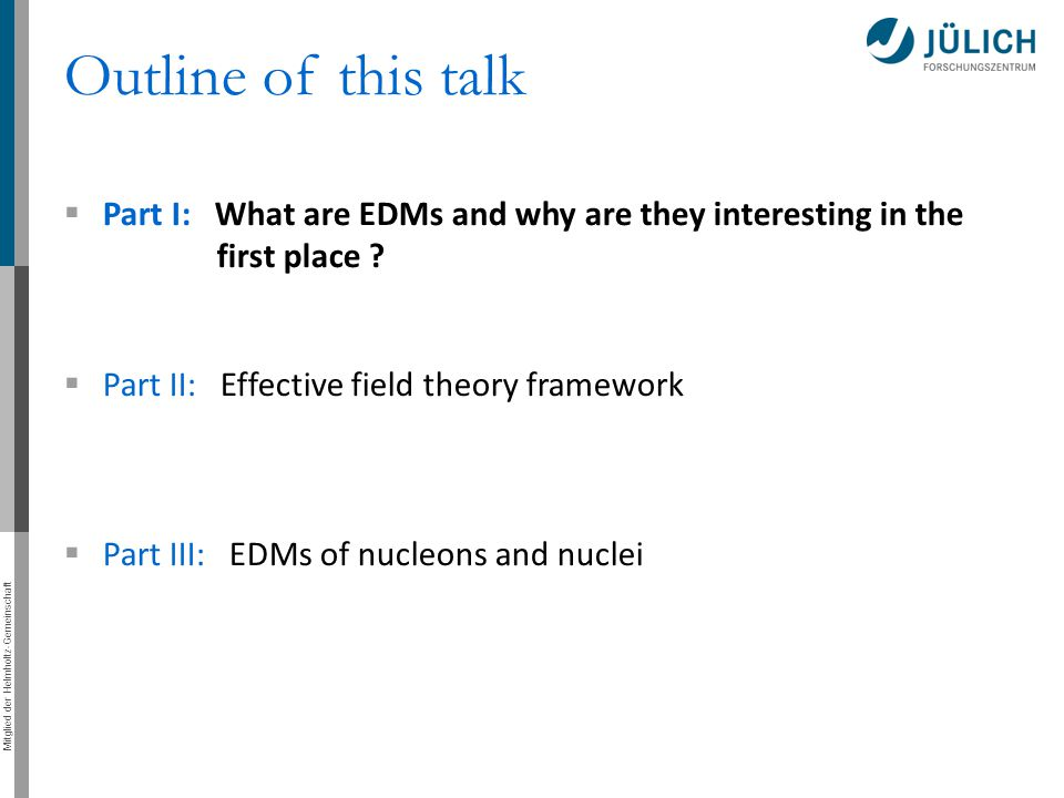 Outline of this talk Part I: What are EDMs and why are they interesting in the first place Part II: Effective field theory framework.