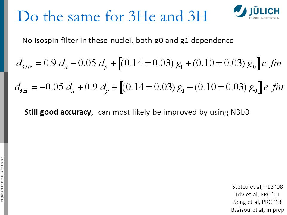 Do the same for 3He and 3H No isospin filter in these nuclei, both g0 and g1 dependence.