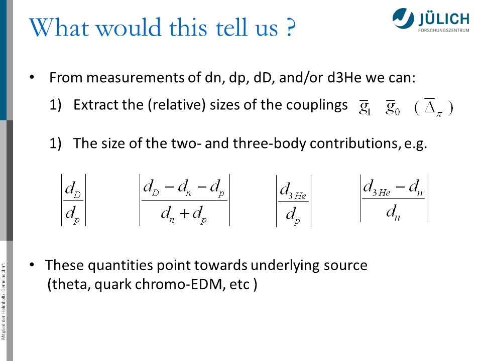 What would this tell us From measurements of dn, dp, dD, and/or d3He we can: Extract the (relative) sizes of the couplings.