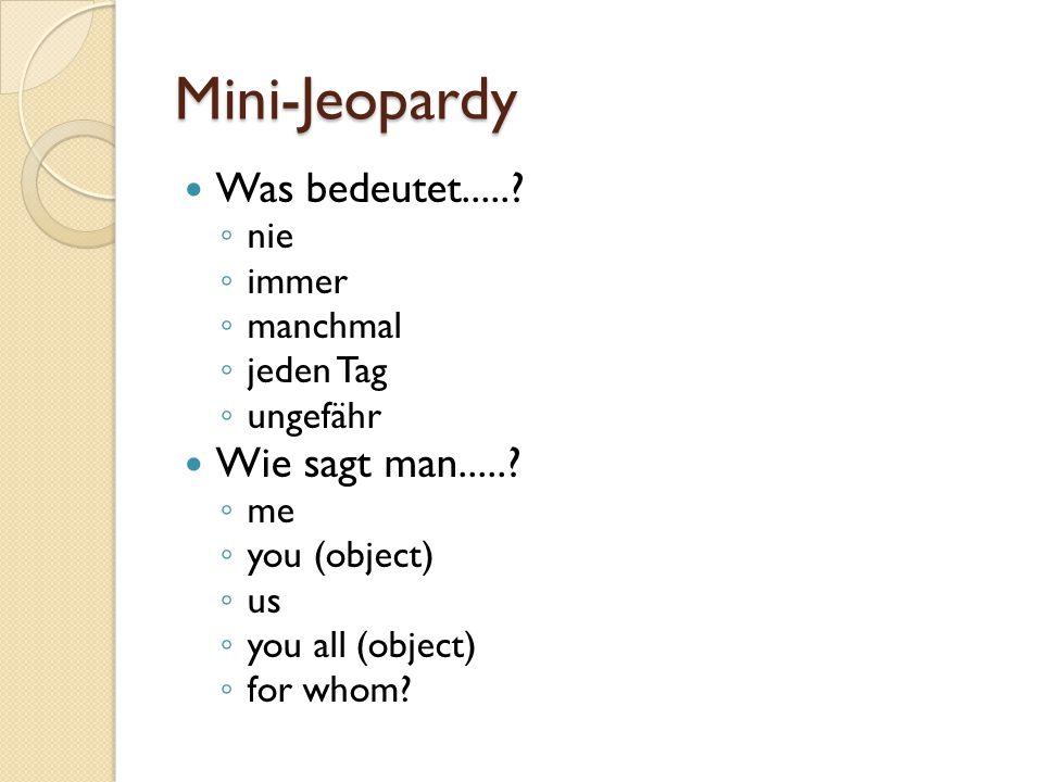 Mini-Jeopardy Was bedeutet..... Wie sagt man..... nie immer manchmal