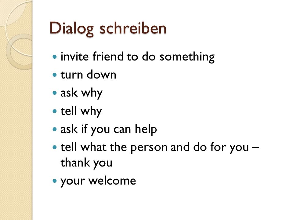 Dialog schreiben invite friend to do something turn down ask why