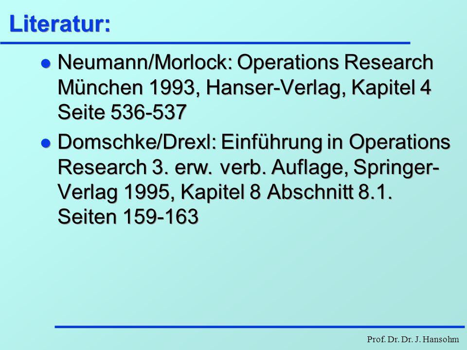 Literatur: Neumann/Morlock: Operations Research München 1993, Hanser-Verlag, Kapitel 4 Seite 536-537.