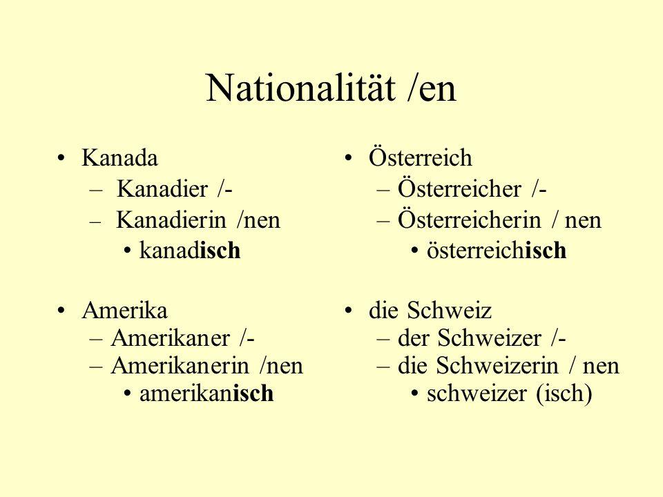Nationalität /en Kanada Kanadier /- kanadisch Amerika Amerikaner /-