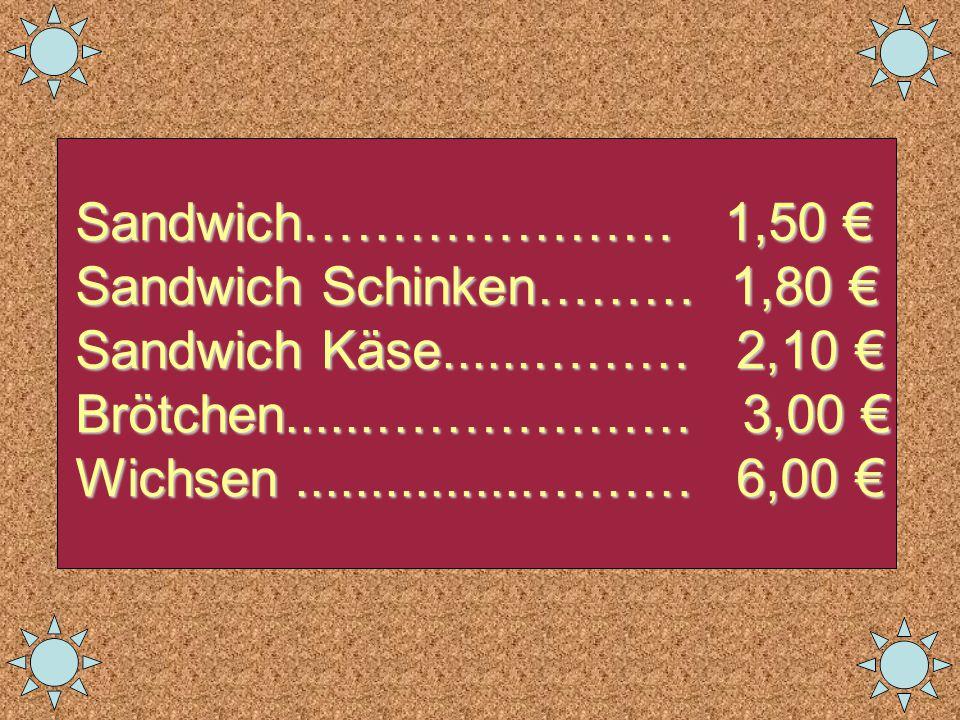 Sandwich………………… 1,50 € Sandwich Schinken……… 1,80 € Sandwich Käse