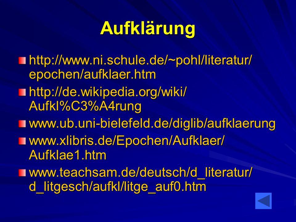Aufklärung http://www.ni.schule.de/~pohl/literatur/ epochen/aufklaer.htm. http://de.wikipedia.org/wiki/ Aufkl%C3%A4rung.