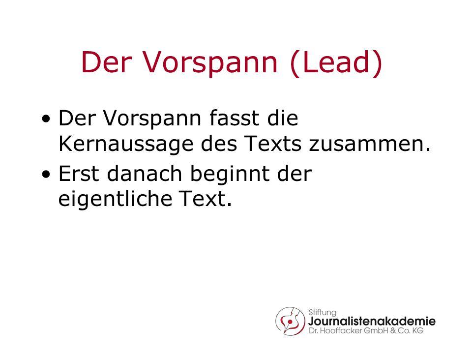 Der Vorspann (Lead) Der Vorspann fasst die Kernaussage des Texts zusammen.