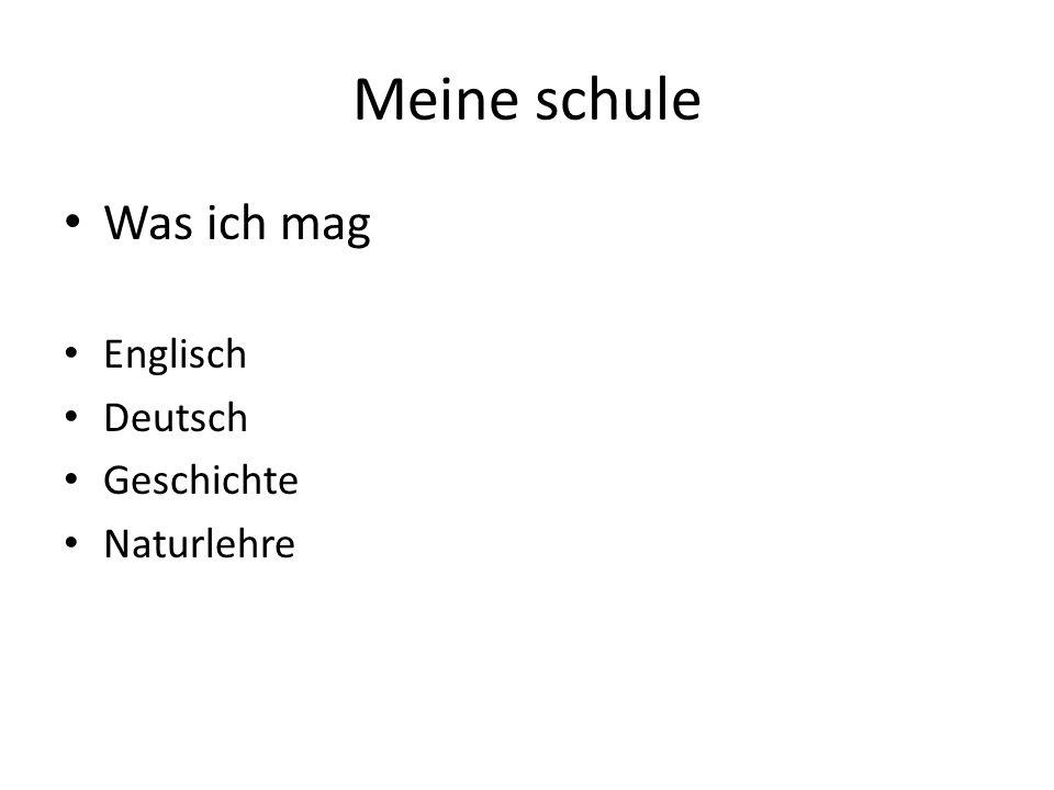 Meine schule Was ich mag Englisch Deutsch Geschichte Naturlehre