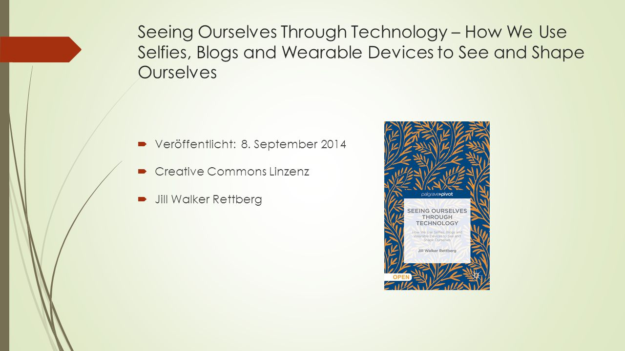 Seeing Ourselves Through Technology – How We Use Selfies, Blogs and Wearable Devices to See and Shape Ourselves