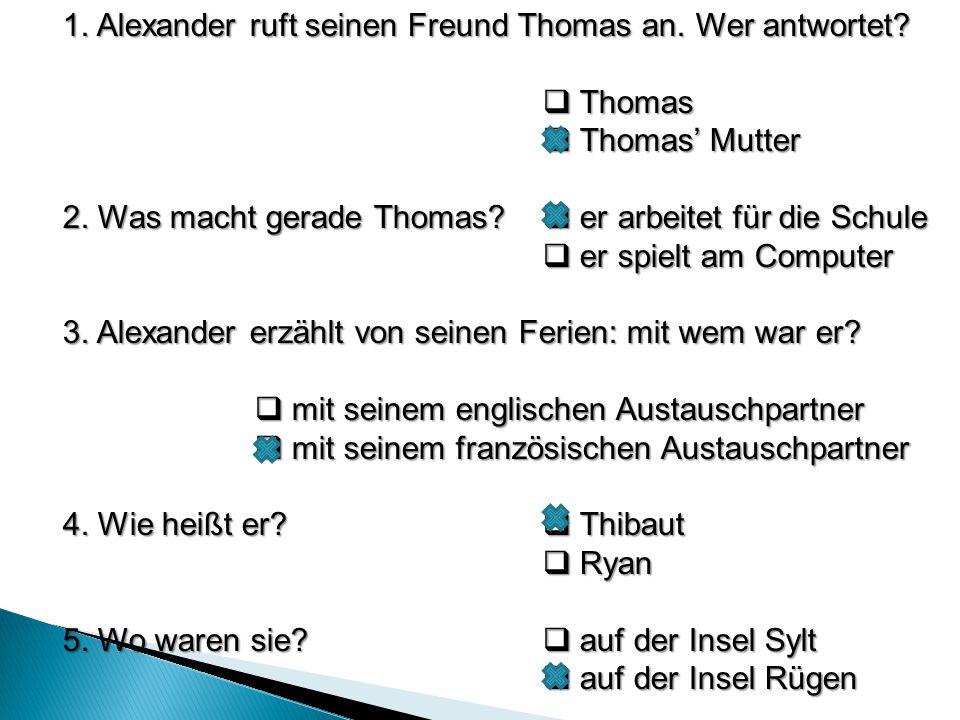 1. Alexander ruft seinen Freund Thomas an. Wer antwortet