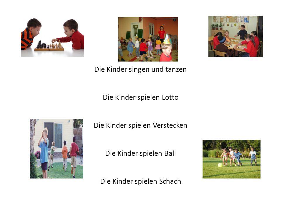 Die Kinder singen und tanzen Die Kinder spielen Lotto Die Kinder spielen Verstecken Die Kinder spielen Ball Die Kinder spielen Schach