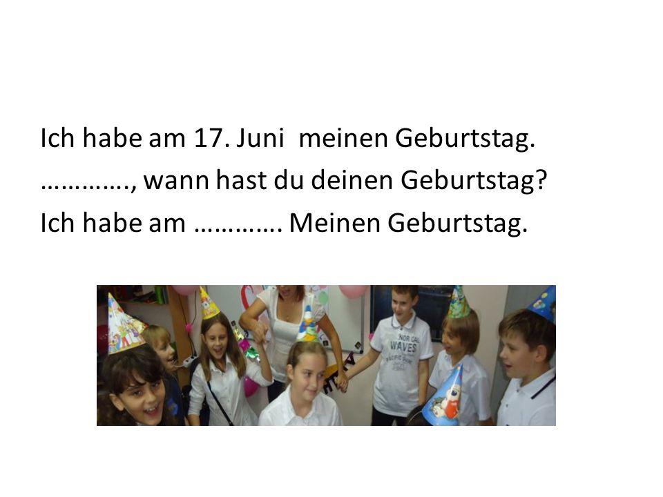 Ich habe am 17. Juni meinen Geburtstag. …………