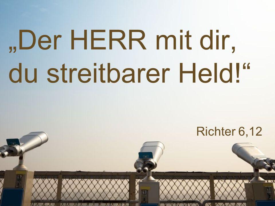 """""""Der HERR mit dir, du streitbarer Held!"""