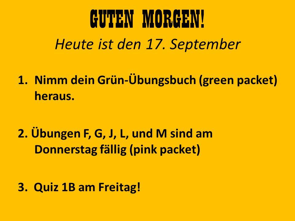 GUTEN MORGEN! Heute ist den 17. September