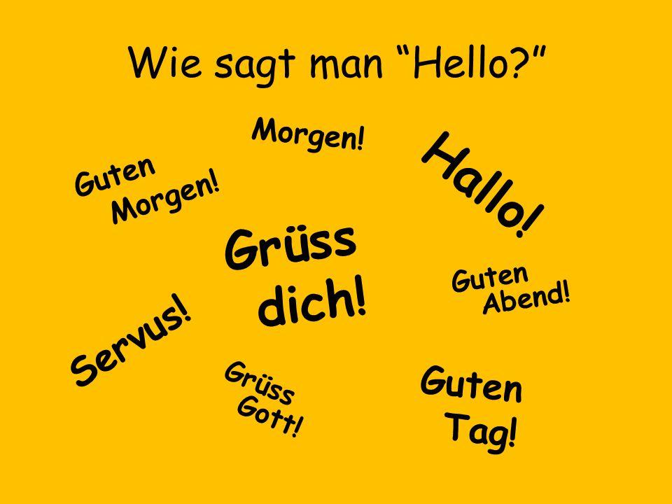 Hallo! Grüss dich! Wie sagt man Hello Servus! Guten Tag! Morgen!