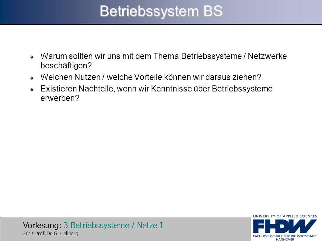 Betriebssystem BS Warum sollten wir uns mit dem Thema Betriebssysteme / Netzwerke beschäftigen