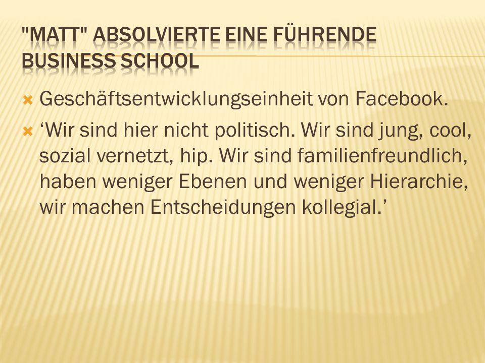 Matt absolvierte eine führende Business School