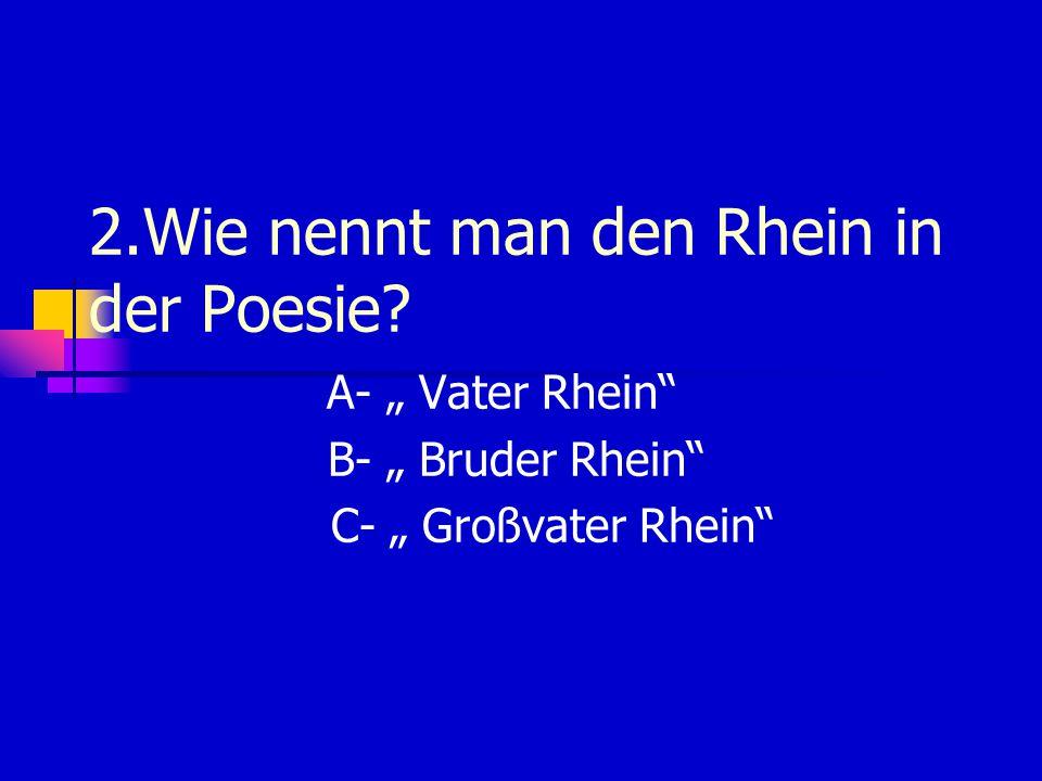 2.Wie nennt man den Rhein in der Poesie