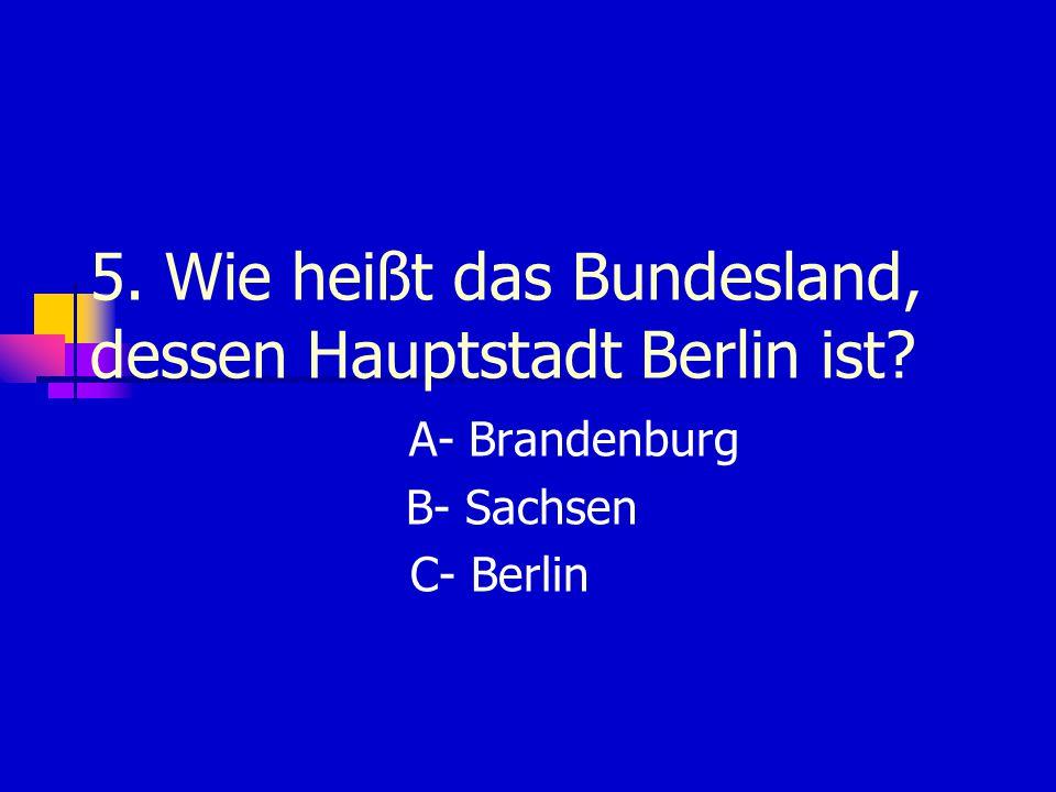 5. Wie heißt das Bundesland, dessen Hauptstadt Berlin ist