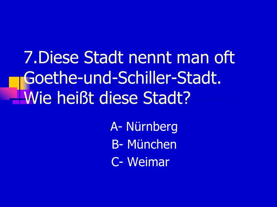 A- Nürnberg B- München C- Weimar
