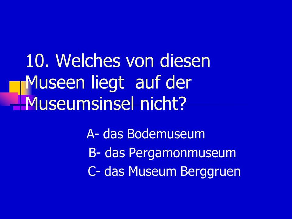 10. Welches von diesen Museen liegt auf der Museumsinsel nicht