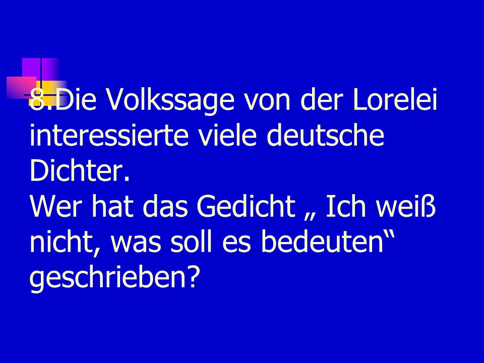 8. Die Volkssage von der Lorelei interessierte viele deutsche Dichter
