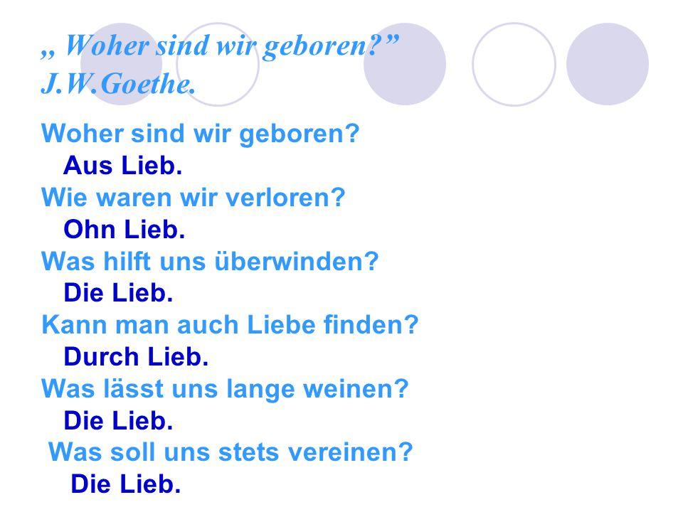 ,, Woher sind wir geboren J.W.Goethe.