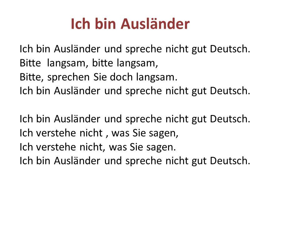 Ich bin Ausländer Ich bin Ausländer und spreche nicht gut Deutsch.