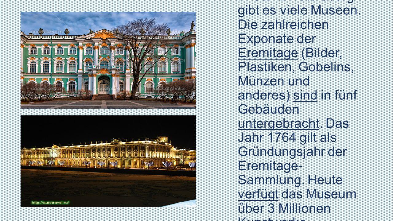 In Sankt Petersburg gibt es viele Museen