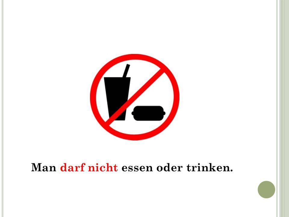 Man darf nicht essen oder trinken.