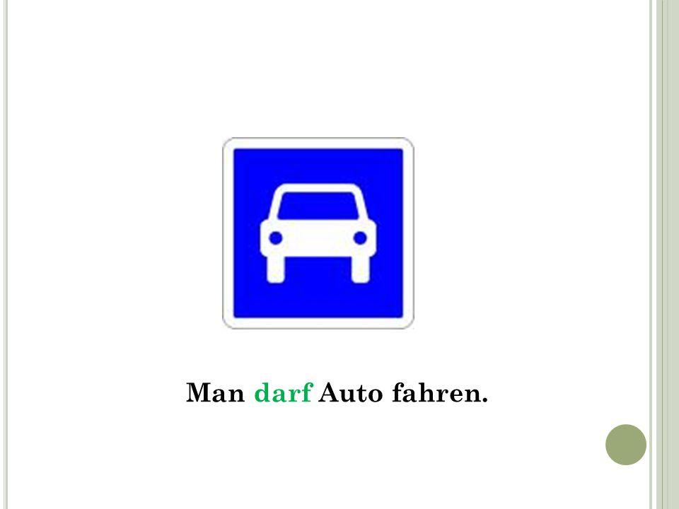 Man darf Auto fahren.