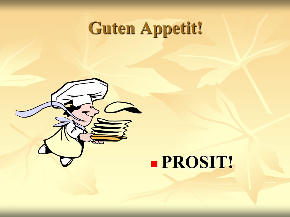 Guten Appetit! PROSIT!