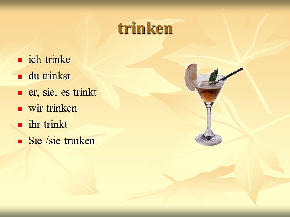 trinken ich trinke du trinkst er, sie, es trinkt wir trinken