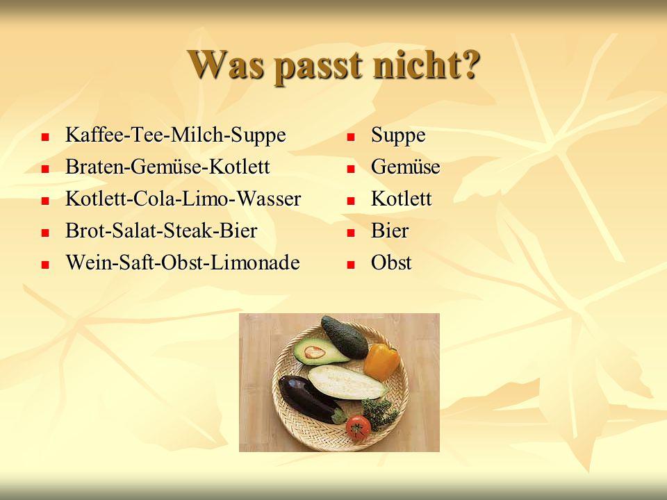 Was passt nicht Kaffee-Tee-Milch-Suppe Braten-Gemüse-Kotlett