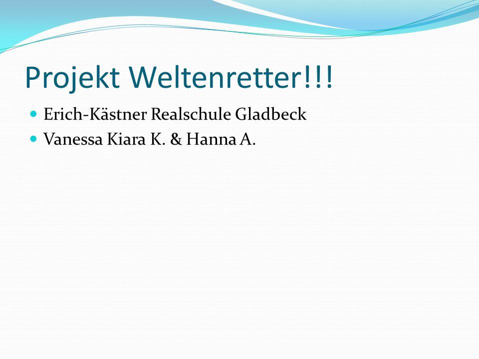 Projekt Weltenretter!!! Erich-Kästner Realschule Gladbeck