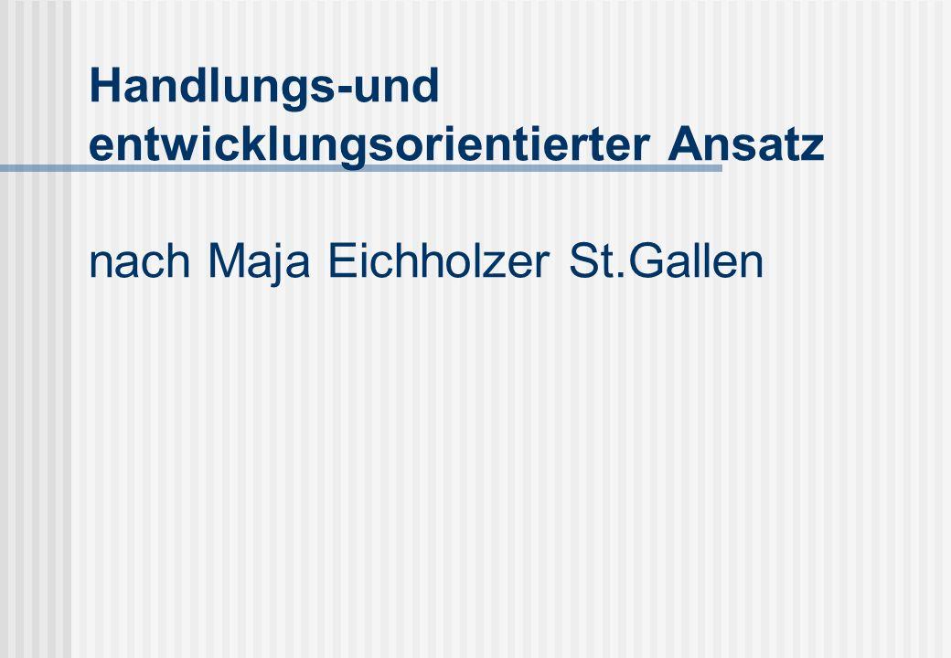 Wir kommen nun zum handlungs-und entwicklungsorientierten Ansatz nach Maja Eichholzer.