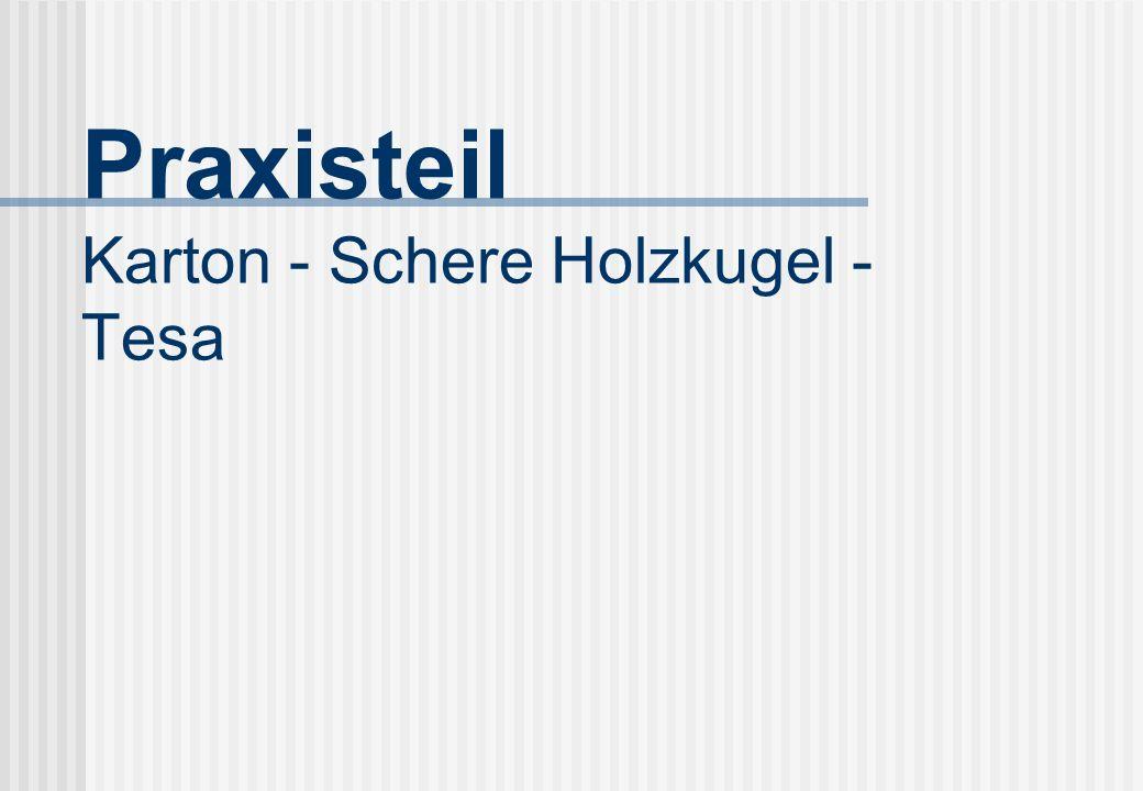 Praxisteil Karton - Schere Holzkugel - Tesa